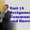 Unit 16 Assignment Managing Communications Knowledge