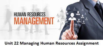 Unit 22 Managing Human Resources Assignment