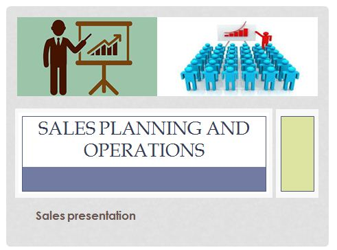 Sales Planning and Operation Presentation 1