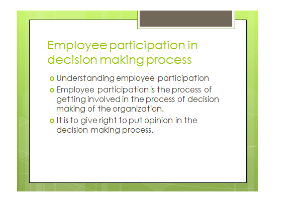 employee participation in decision making Employee participation in decision making introduction although employee participation is not a newly proposed management concept, the approach was only recentl.