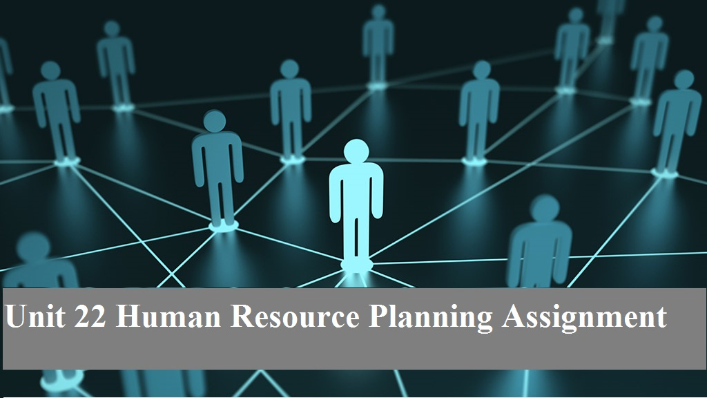Unit 22 Human Resource Planning Assignment