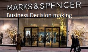 Unit 6 Assignment on Business Decision making Marks and Spencer - Uk Assignment Writing Service