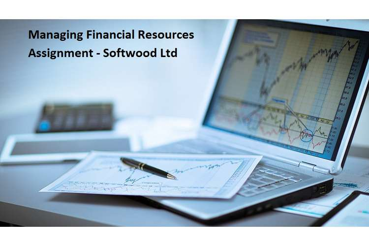 Managing Financial Resources Assignment Softwood Ltd