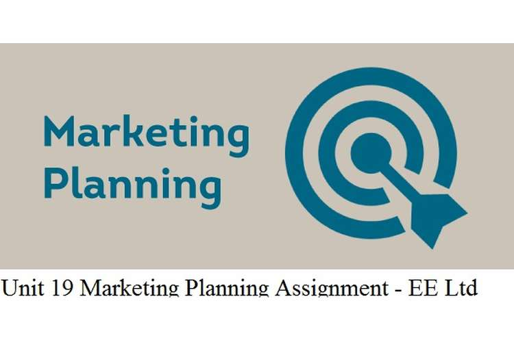 Unit 19 Marketing Planning Assignment - EE Ltd