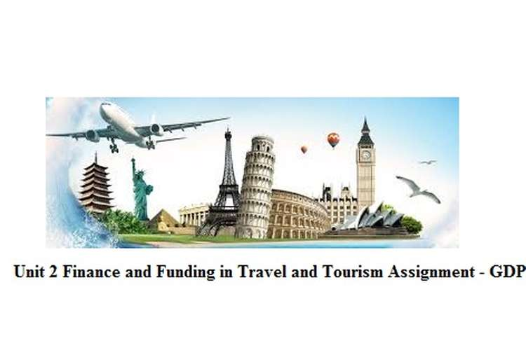 Unit 2 Finance and Funding in Travel and Tourism Assignment - GDP