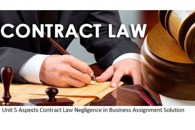 Unit 5 Aspects Contract Law Negligence in Business Assignment Solution