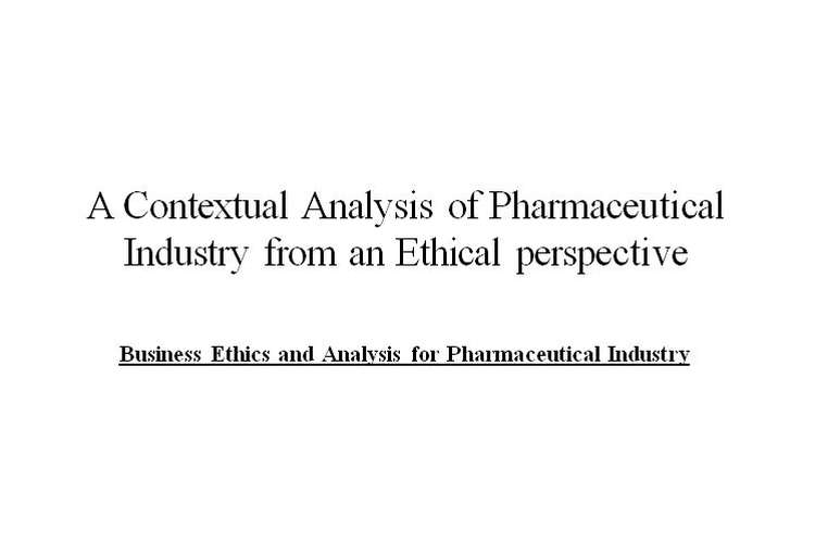 an analysis of pharmaceutical ethics in the pharmaceutical industry This article will review the current international business literature on ethics generally, review the functions and evolution of the ifpma code of practice and examine some of the more recent evidence and analysis of the role of pharmaceutical industry codes, ethics and reputation in the pharmaceutical industry.