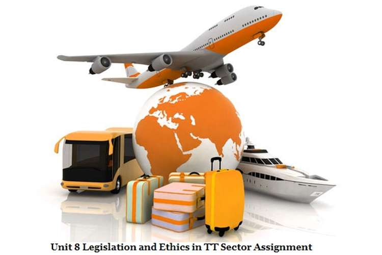 Unit 8 Legislation and Ethics in TT Sector Assignment