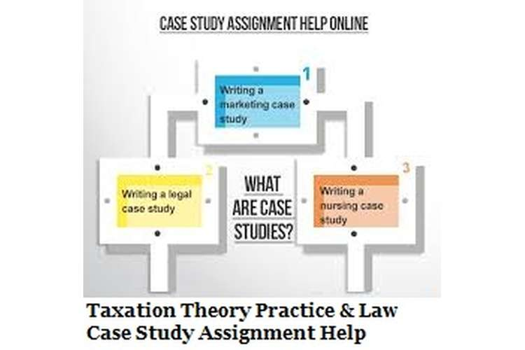 Taxation Theory Practice Law Case Study Assignment Help