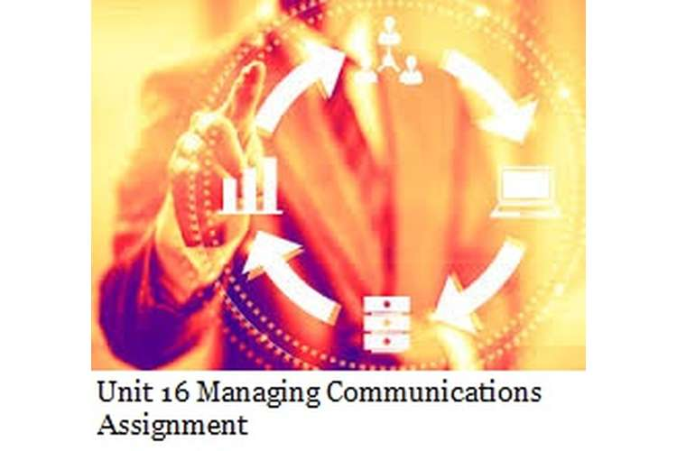 Unit 16 Managing Communications Assignment