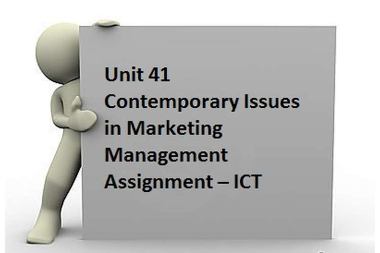 Unit 41 Contemporary Issues in Marketing Management Assignment – ICT