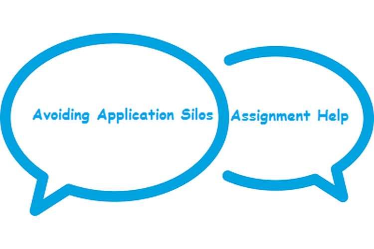 Avoiding Application Silos Assignment Help
