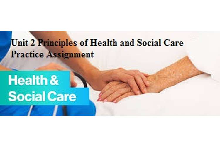 Unit 2 Principles of Health and Social Care Practice Assignment