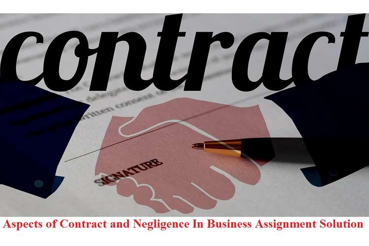 Aspects of Contract and Negligence in Business Assignment Solution