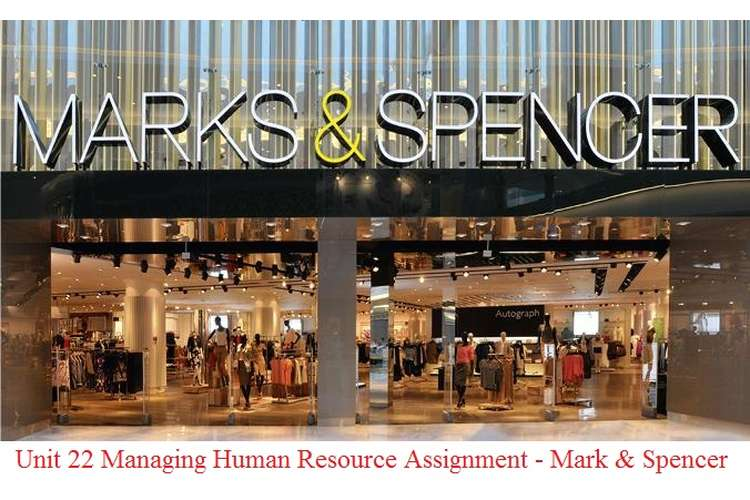 Unit 22 Managing Human Resource Assignment - Mark & Spencer