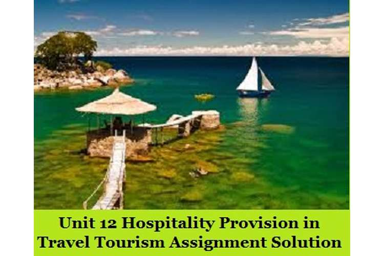 Hospitality Provision in Travel Tourism Assignment Solution