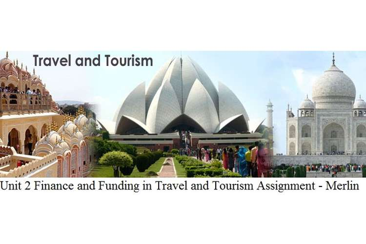 Unit 2 Finance and Funding in Travel and Tourism Assignment - Merlin