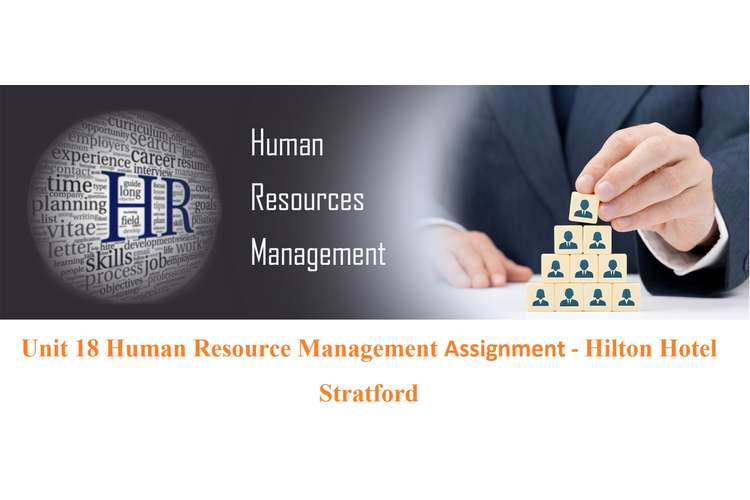 Unit 18 Human Resource Management Assignment - Hilton Hotel Stratford
