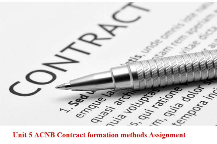 Unit 5 ACNB Contract formation methods Assignment