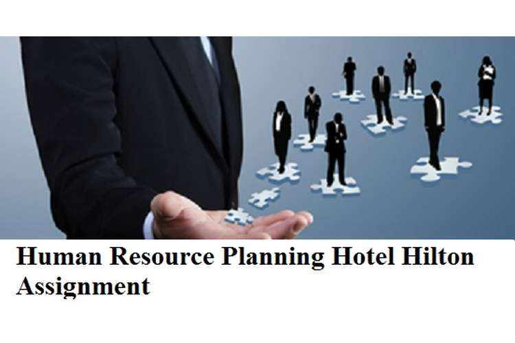 Human Resource Planning Hotel Hilton Assignment
