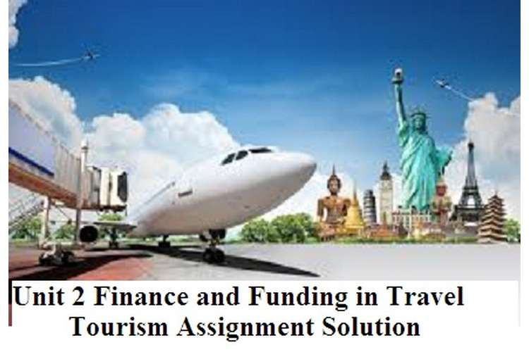 Finance and Funding in Travel Tourism Assignment Solution
