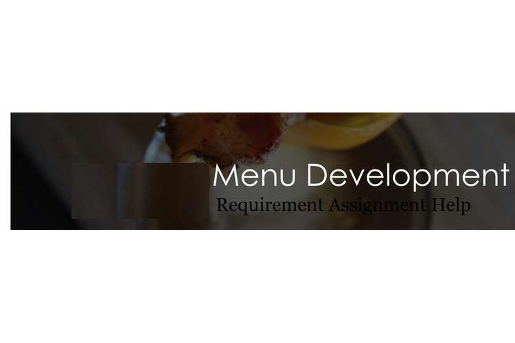 Menu Development Requirement Assignment Help