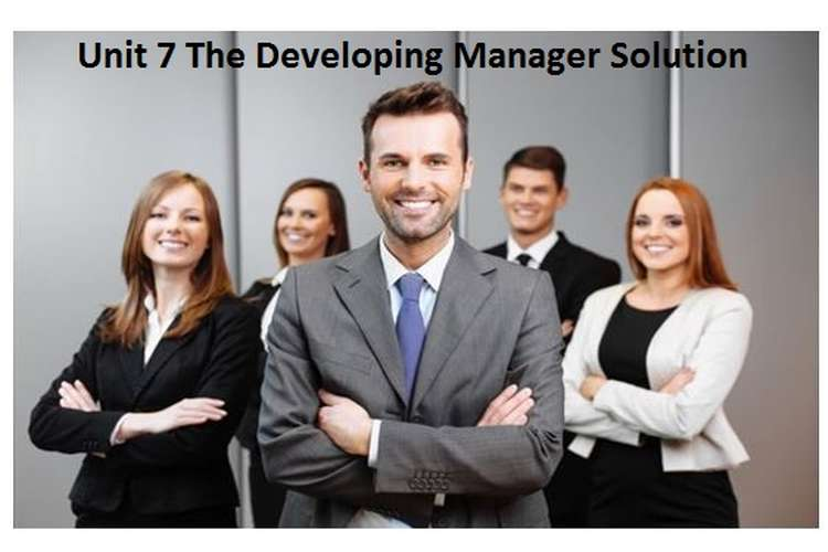 Unit 7 The Developing Manager Solution