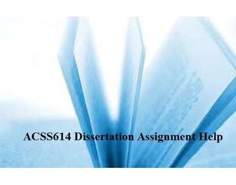 ACSS614 Dissertation Assignment Help