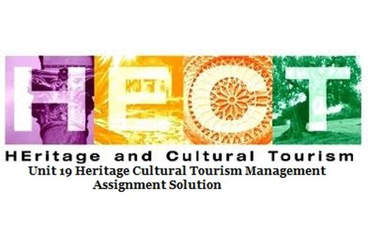 Unit 19 Heritage Cultural Tourism Management Assignment Solution