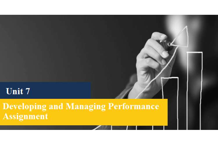 Unit 7 Developing Managing Performance Assignment