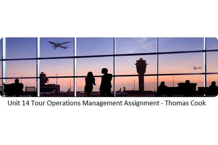 Unit 14 Tour Operations Management Assignment - Thomas Cook