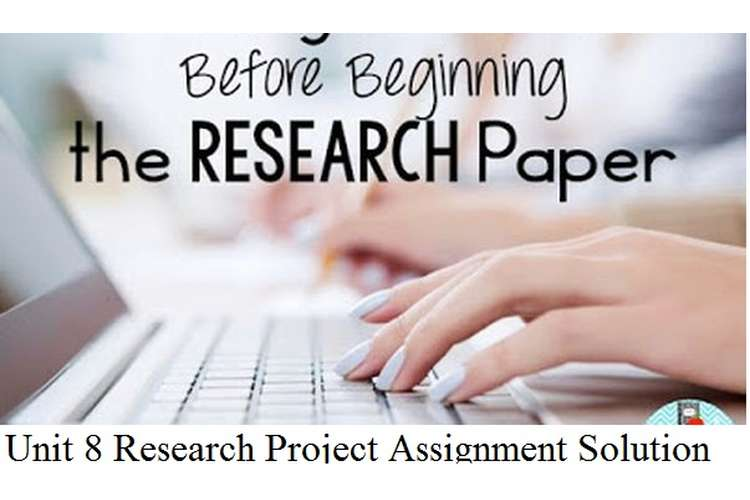 Unit 8 Research Project Assignment Solution