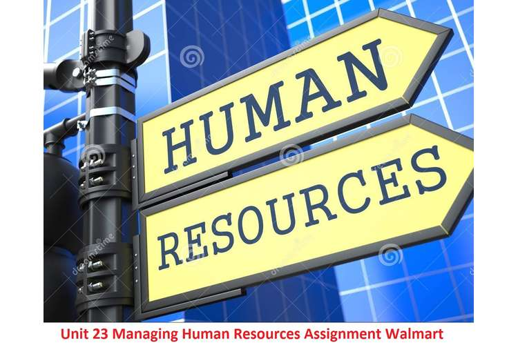 Unit 23 Managing Human Resources Assignment – Walmart