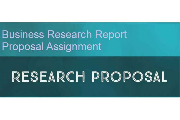 Business Research Report Proposal Assignment
