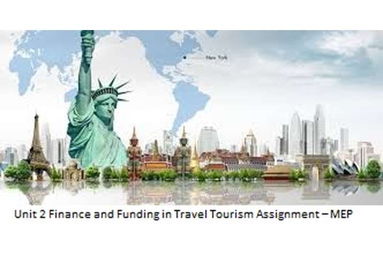 Unit 2 Finance and Funding in Travel Tourism Assignment – MEP