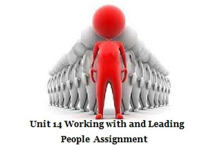Unit 14 Working with and Leading People Assignment
