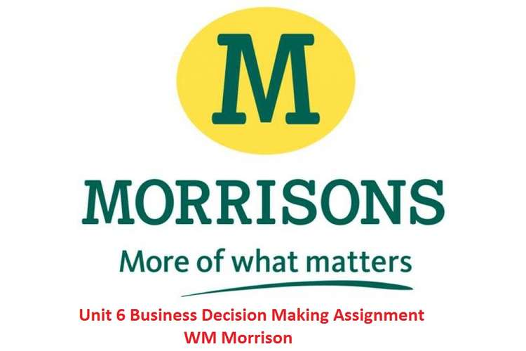 Unit 6 Business Decision Making Assignment - WM Morrison