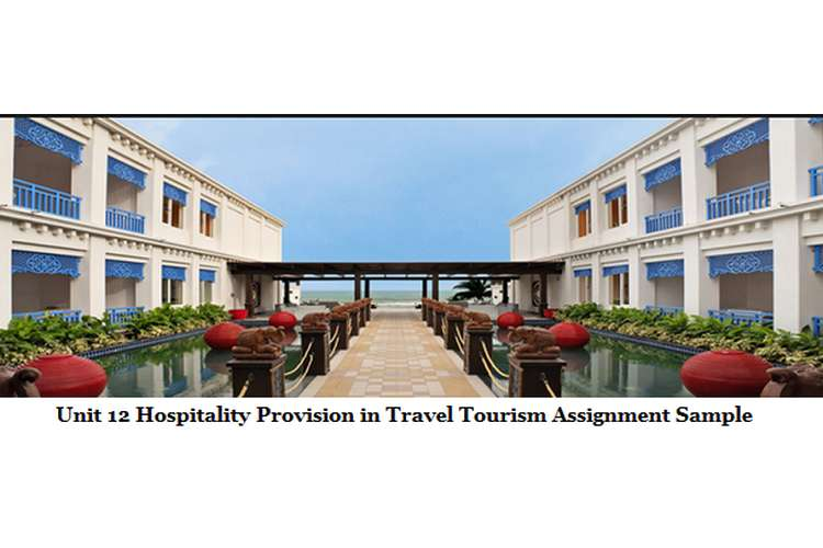 Unit 12 Hospitality Provision in Travel Tourism Assignment Sample