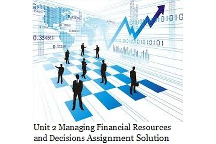 Unit 2 Managing Financial Resources and Decisions Assignment Copy 1