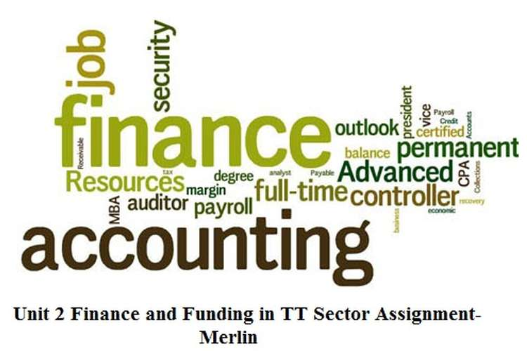 Unit 2 Finance and Funding in TT Sector Assignment- Merlin