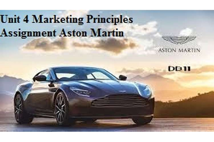 Unit 4 Marketing Principles Assignment Aston Martin