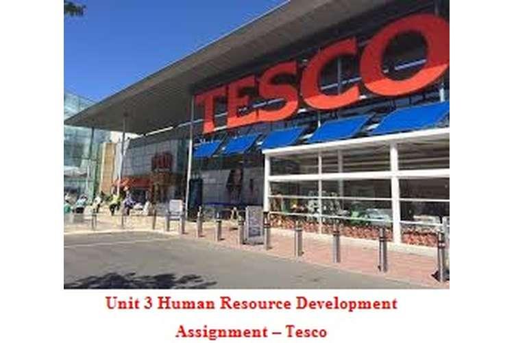 Unit 3 Human Resource Development Assignment – Tesco