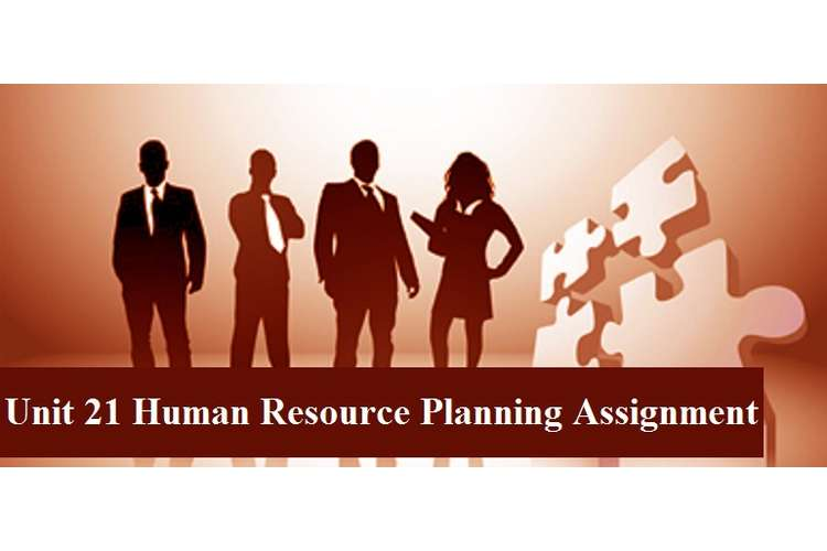 Unit 21 Human Resource Planning Assignment