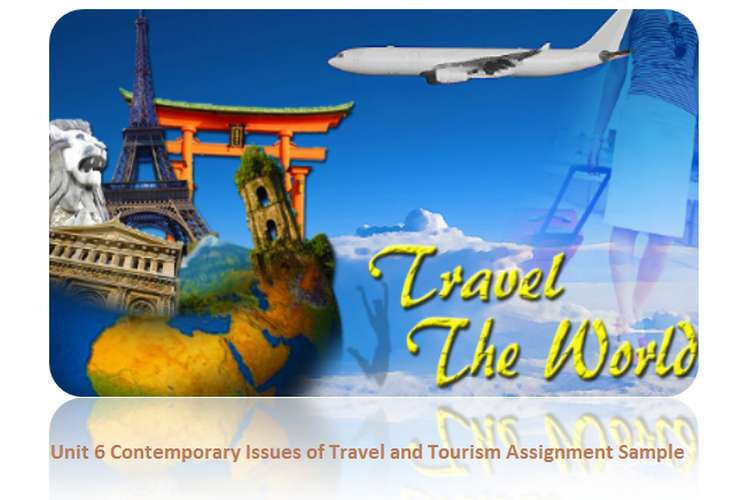 Unit 6 Contemporary Issues of Travel and Tourism Assignment Sample