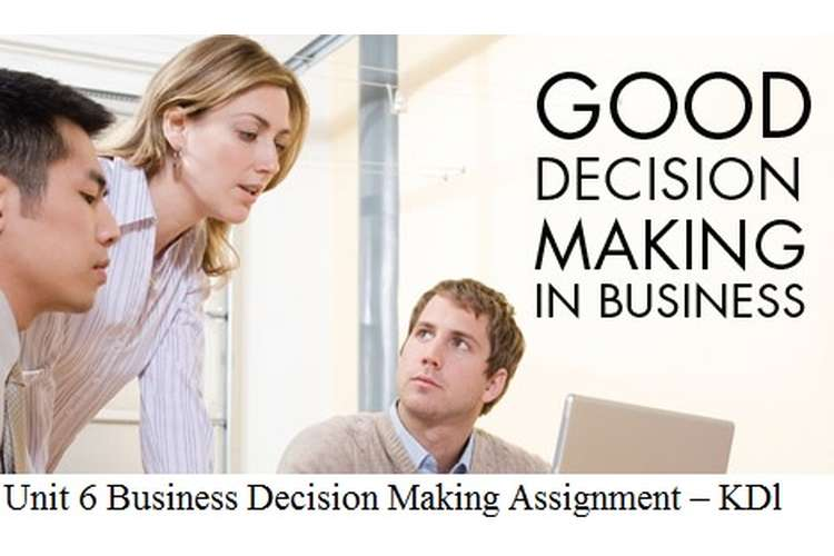 Unit 6 Business Decision Making Assignment – KDl