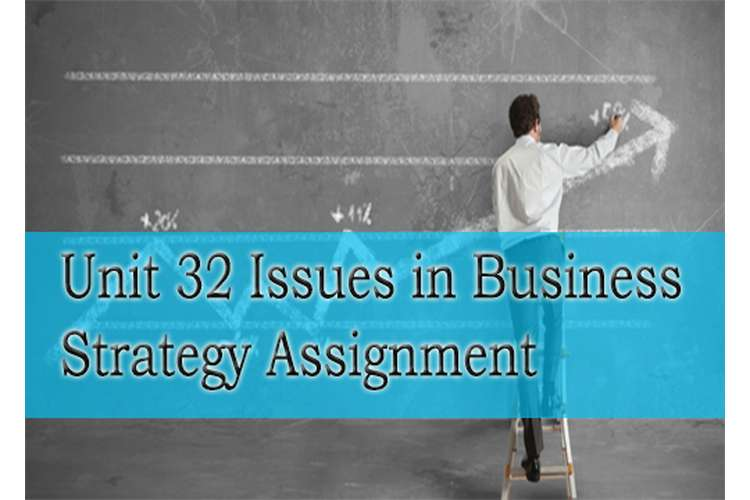 Unit 32 Issues in Business Strategy Assignment