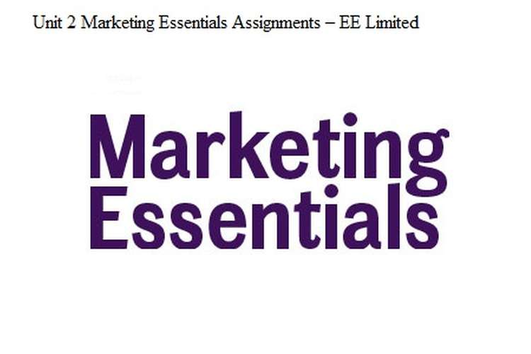 Unit 2 Marketing Essentials Assignments – EE Limited