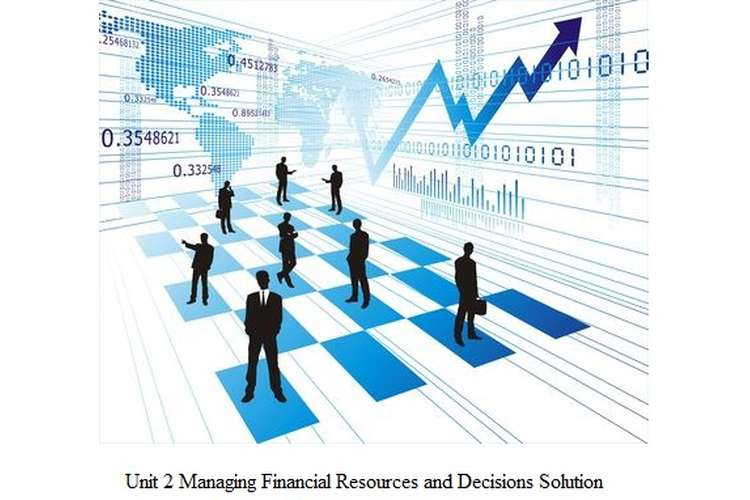 Unit 2 Managing Financial Resources and Decisions Solution
