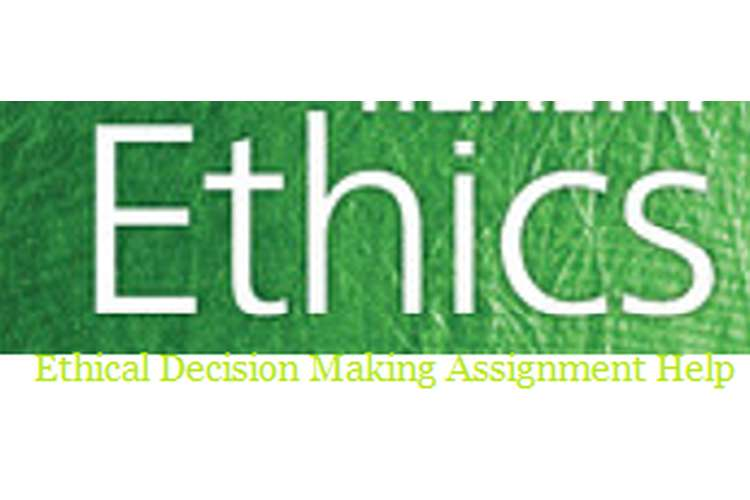 Ethical Decision Making Assignment Help
