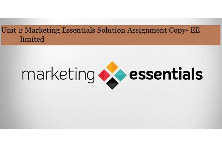 Marketing Essentials Solution Assignment Copy- EE limited